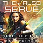 They Also Serve: Jump Universe, Book 3 | Mike Shepherd