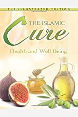 The Islamic Cure: Health and Well Being: Medicine Of The Prophet Kindle Edition