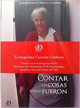 Contar Las Cosas Como Fueron: Evangelina Corona Cadena