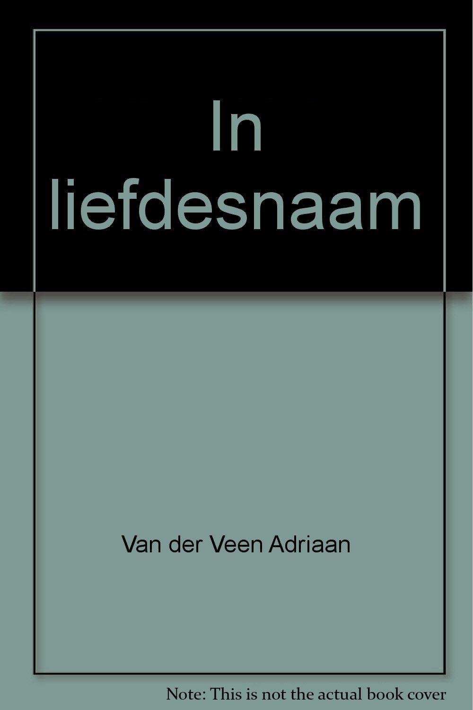 In Liefdesnaam Van Der Veen Adriaan 9789010041586 Amazon