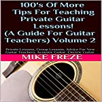 100's of More Tips for Teaching Private Guitar Lessons!: A Guide for Guitar Teachers, Volume 2 | Mike Freze