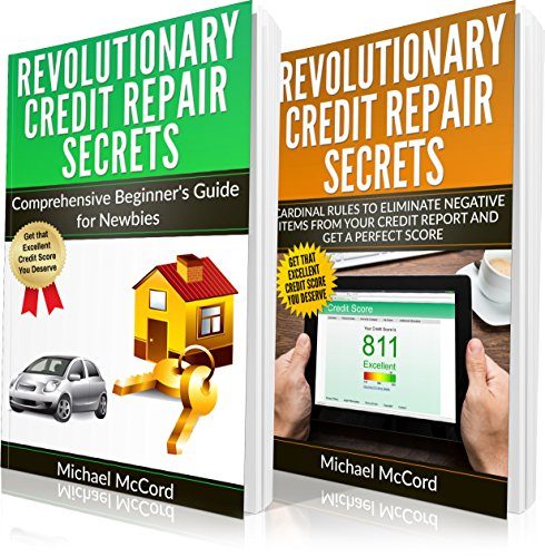 Credit Repair: 2 Books in 1: Comprehensive Beginners Guide for Newbies and Cardinal Rules to Eliminate Negative Items from Your Credit Report and Get a ... Credit Repair, Credit Score Repair)