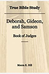 True Bible Study - Deborah, Gideon, and Samson Book of Judges Kindle Edition