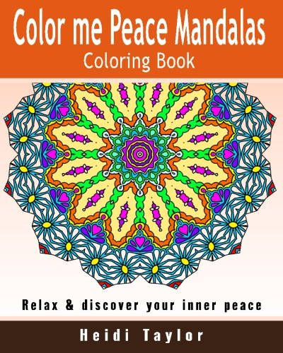 Read Online Color me Peace Mandalas Coloring Book: Relax & Discover Your Inner Peace pdf epub