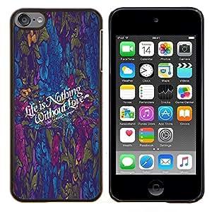 EJOOY---Cubierta de la caja de protección para la piel dura ** Apple iPod Touch 6 6th Touch6 ** --Vida no es nada W / Love Guión O