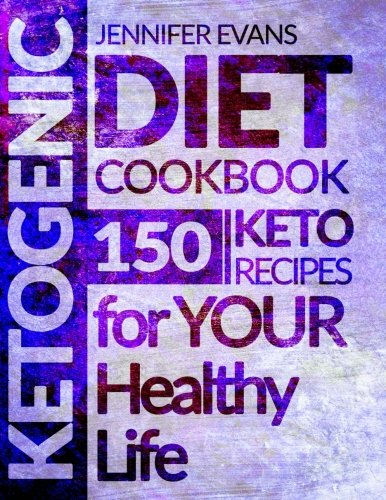 Ketogenic Diet Cookbook: 150 Ketogenic Recipes for YOUR Healthy Life