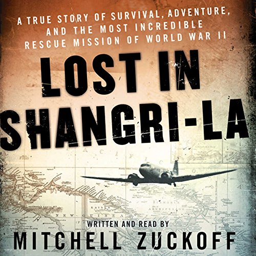 Lost in Shangri-La: A True Story of Survival, Adventure, and the Most Incredible Rescue Mission of World War II: Library Edition by Blackstone Pub