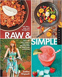 Raw and simple eat well and live radiantly with 100 truly quick raw and simple eat well and live radiantly with 100 truly quick and easy recipes for the raw food lifestyle amazon judita wignall 8601400987247 forumfinder Images
