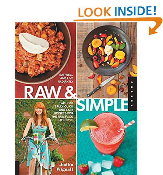 Raw foods amazon raw and simple eat well and live radiantly with 100 truly quick and easy recipes for the raw food lifestyle forumfinder Image collections