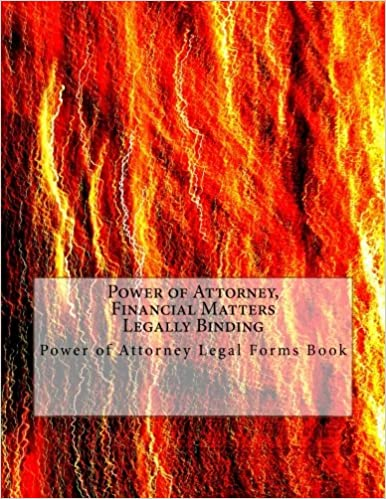 Power of Attorney, Financial Matters - Legally Binding: Power of Attorney Legal Forms Book