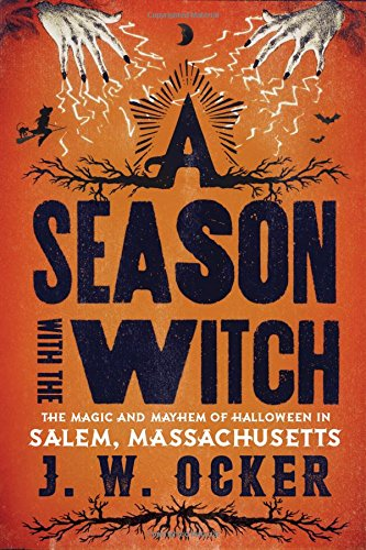 A Season with the Witch: The Magic and Mayhem of Halloween in Salem, Massachusetts (Halloween Stores Spirit)