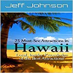 25 Must-See Attractions in Hawaii: Local, Insider Knowledge of the Best Attractions | Jeff Johnson