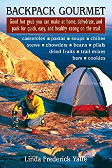 Backpack Gourmet: Good Hot Grub You Can Make at Home, Dehydrate, and Pack for Quick, Easy, and Healthy Eating on the Trail by [Yaffe, Linda Frederick]