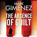 The Absence of Guilt Audiobook by Mark Gimenez Narrated by Jeff Harding