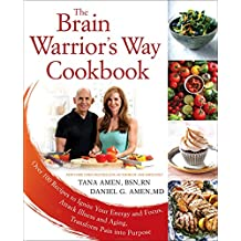 The Brain Warrior's Way Cookbook: Over 100 Recipes to Ignite Your Energy and Focus, Attack Illness and Aging, Transform Pain into Purpose