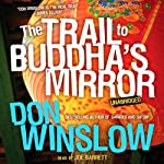 The Trail to Buddha's Mirror: A Neal Carey Mystery, Book 2 | Don Winslow