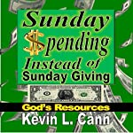 Sunday Spending Instead of Sunday Giving: God's Resources | Kevin L. Cann