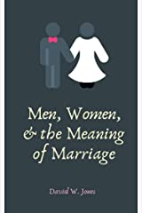 Men, Women, and the Meaning of Marriage Kindle Edition