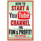How To Start a YouTube Channel for Fun & Profit 2021 Edition: The Ultimate Guide to Filming, Uploading & Making Money from Yo