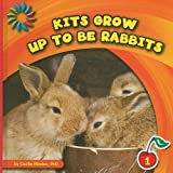 Kits Grow Up to Be Rabbits (21st Century Basic Skills Library)