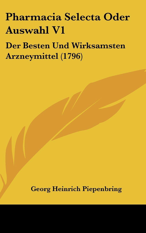 Read Online Pharmacia Selecta Oder Auswahl V1: Der Besten Und Wirksamsten Arzneymittel (1796) (German Edition) ebook