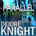 Parallel Attraction: Parallel, Book 1 | Deidre Knight