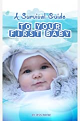 A Survival Guide to Your First Baby: 0 - 6 months Kindle Edition