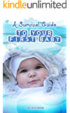 A Survival Guide to Your First Baby: 0 - 6 months