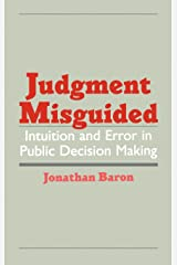 Judgment Misguided: Intuition and Error in Public Decision Making Hardcover