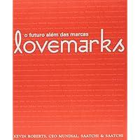 Lovemarks. O Futuro Alem Das Marcas