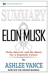 Summary of Elon Musk: Tesla, SpaceX, and the Quest for a Fantastic Future by Ashlee Vance Paperback