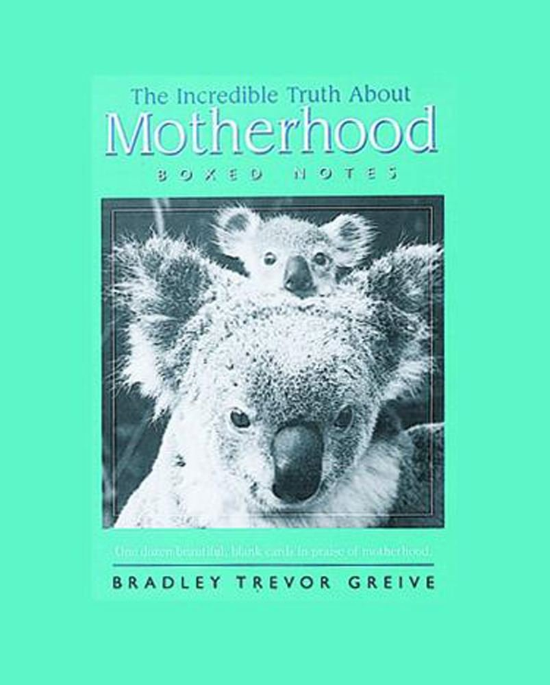 The Incredible Truth About Mothers By Bradley Trevor Greive