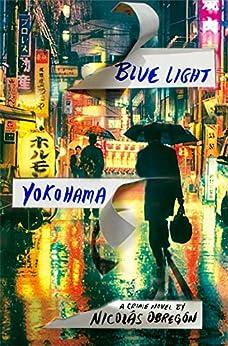 Blue Light Yokohama by [Obregon, Nicolas]