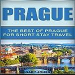 Prague: The Best of Prague for Short-Stay Travel   Gary Jones