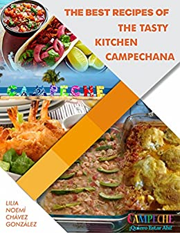 THE BEST RECIPES OF THE TASTY KITCHEN CAMPECHANA - Kindle ...