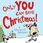 Only YOU Can Save Christmas!: A Help-the-Elf Adventure | Adam Wallace