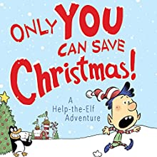 Only YOU Can Save Christmas!: A Help-the-Elf Adventure Audiobook by Adam Wallace Narrated by Nick Podehl