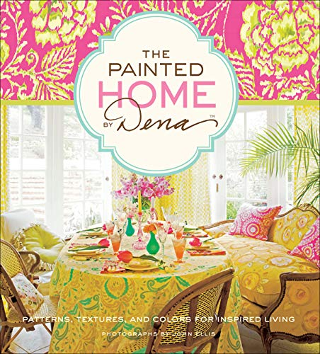 The Painted Home by Dena: Patterns, Textures, and Colors for Inspired Living