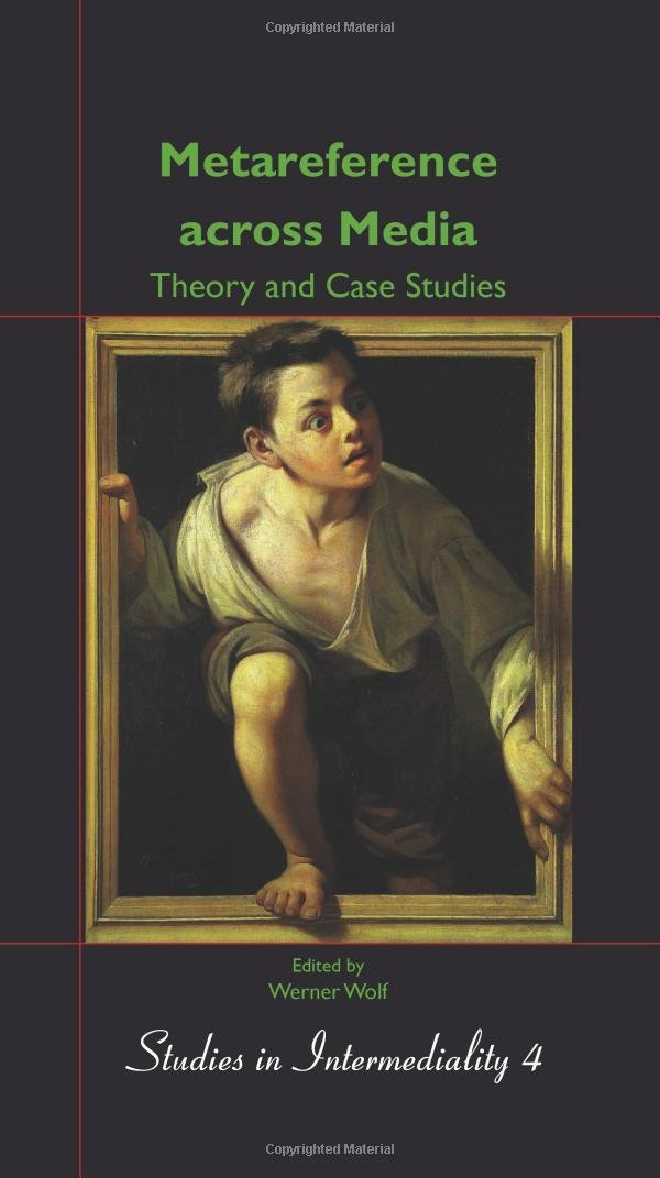 Metareference Across Media: Theory and Case Studies: Dedicated to Walter Bernhart on the Occasion of His Retirement. (Studies in Intermediality)
