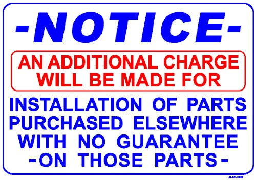 NOTICE AN ADDITIONAL CHARGE WILL BE MADE FOR INSTALLATION OF PARTS PURCHASED ELSEWHERE... 14x20 Heavy Duty Indoor/Outdoor Plastic Sign