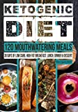 keto lunch recipes - Ketogenic Diet: 120 Mouthwatering Meals: 30 Days of Low Carb, High Fat Breakfast, Lunch, Dinner & Dessert