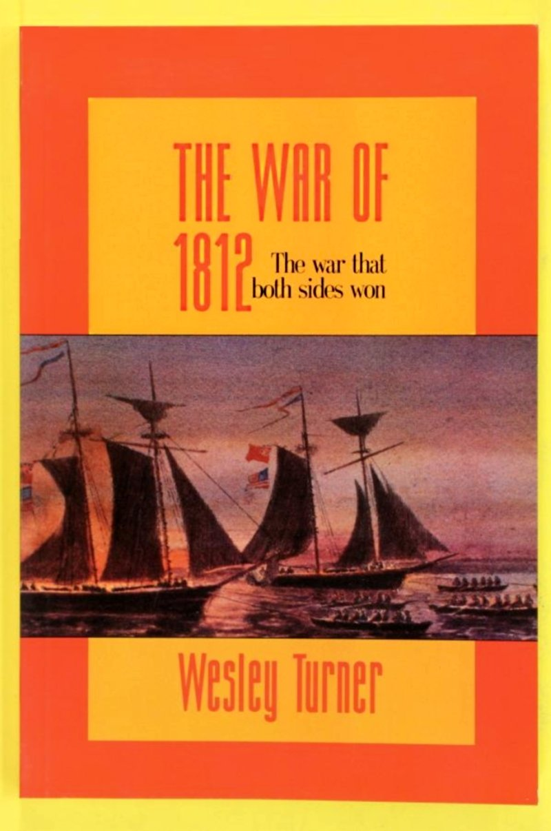 The War of 1812: The War That Both Sides Won (The Illustrated Military History of Canada)
