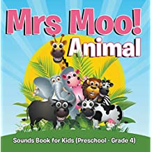 Mrs. Moo! Animal: Sounds Book for Kids (Preschool - Grade 4): Early Learning Books K-12 (Baby & Toddler Sense & Sensation Books)