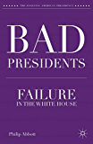 Bad Presidents: Failure in the White House (The Evolving American Presidency)