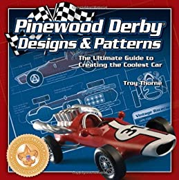Pinewood Derby¿ Designs and Patterns: The Ultimate Guide to Creating The Coolest Car