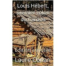 Louis Hébert, premier colon du Canada: Édition annotée (French Edition)