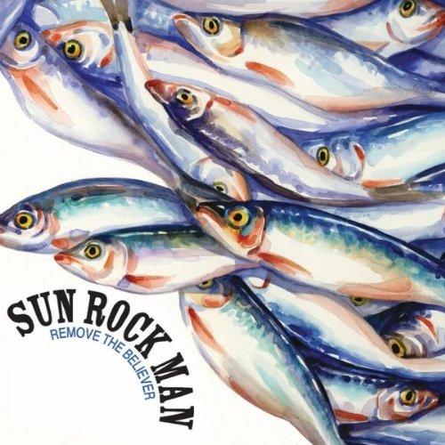Sun Rock Man - Remove The Believer