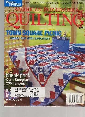 American Patchwork & Quilting Magazine, June 2004 (Better Homes & Gardens Creative Collection, Volume 12, Number 3, Issue Number 68)