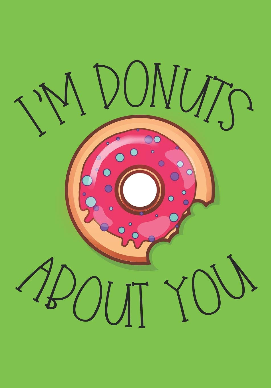 I M Donuts About You Funny Quotes Donut Notebook Journal For Adults Children Sweets Lovers To Writing 7x10 Inch 17 78x25 4 Cm College Ruled Blank Pages Red Brown Black Green Pattern Broadcast Snack 9781070901114 Amazon Com Books