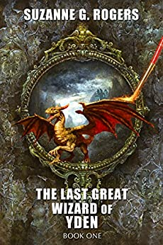 The Last Great Wizard of Yden (Yden Series Book 1) by [Rogers, Suzanne G.]